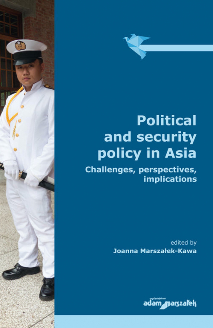 Political and security policy in Asia Challenges, perspectives, implications