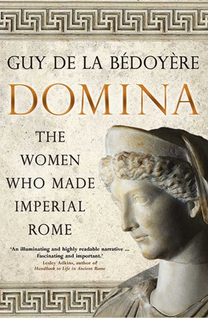 Domina The Women Who Made Imperial Rome