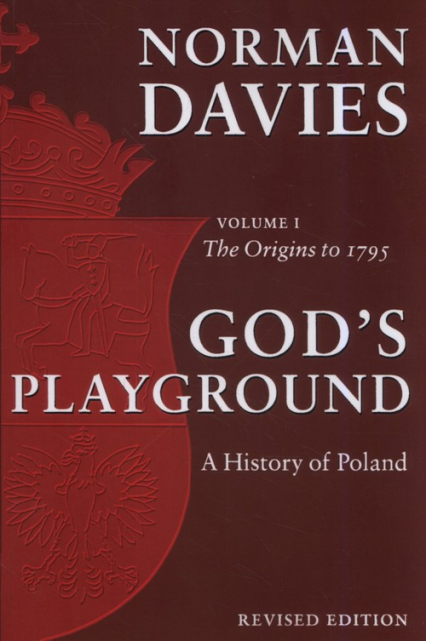 God's Playground A History of Poland Volume 1 The Origins to 1795