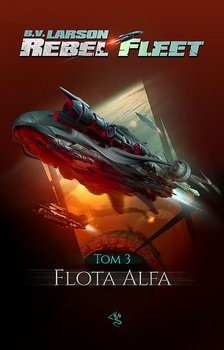 Flota Alfa. Rebel Fleet. Tom 3