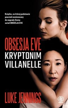 Kryptonim Villanelle. Obsesja Eve. Tom 1
