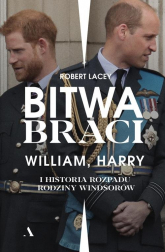 Bitwa braci William, Harry i historia rozpadu rodziny Windsorów